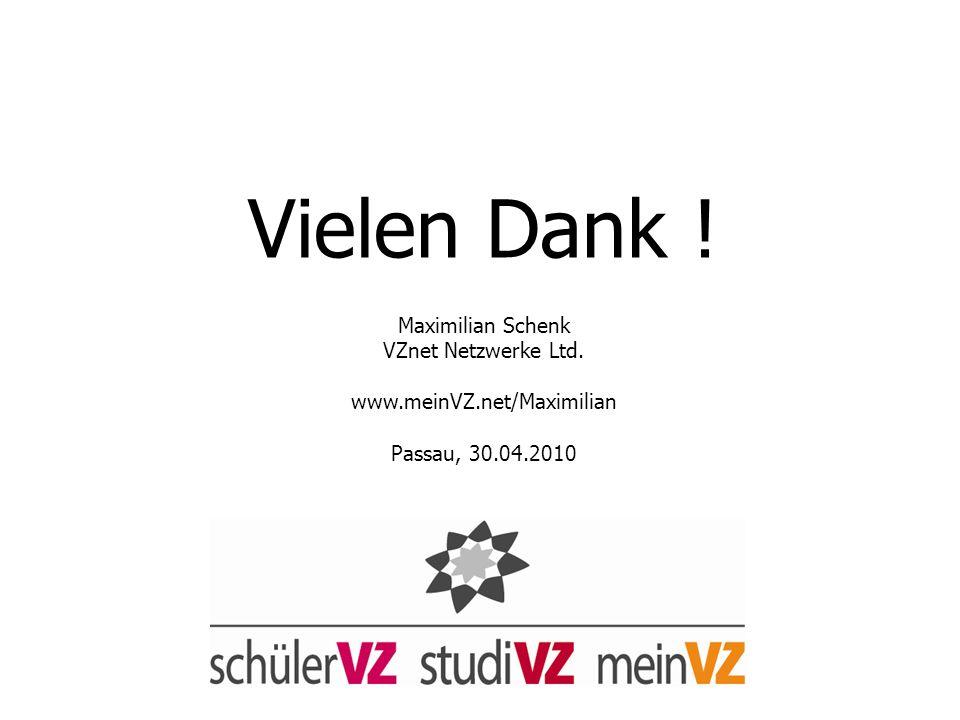 Vielen Dank ! Maximilian Schenk VZnet Netzwerke Ltd. www.meinVZ.net/Maximilian Passau, 30.04.2010