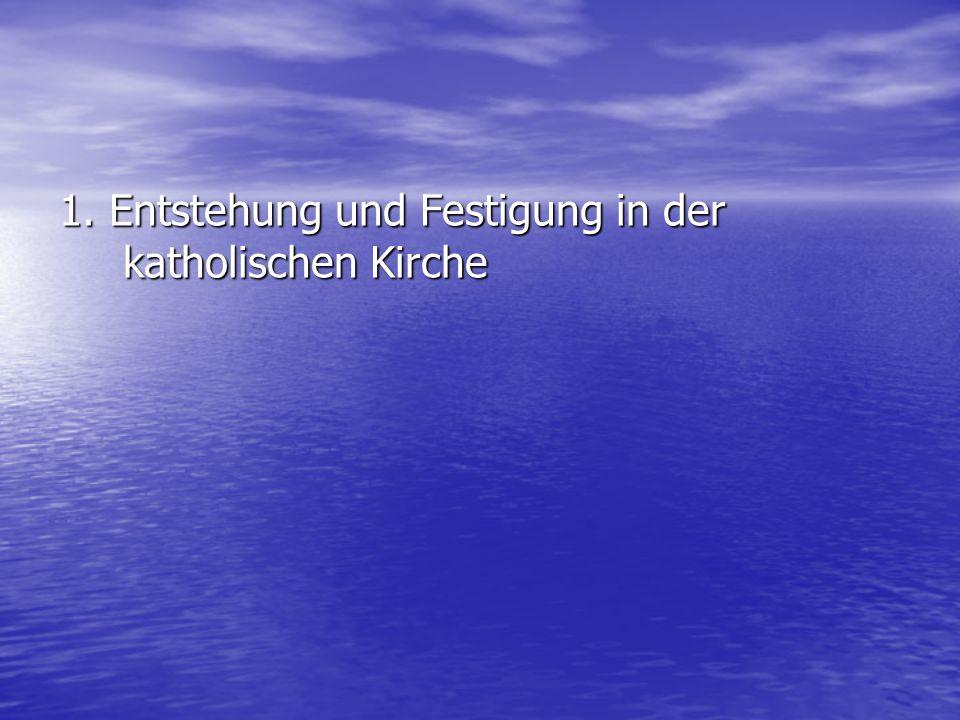 1. Entstehung und Festigung in der katholischen Kirche