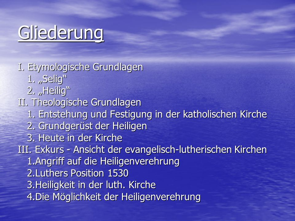Gliederung I. Etymologische Grundlagen 1. Selig 1. Selig 2. Heilig 2. Heilig II. Theologische Grundlagen 1. Entstehung und Festigung in der katholisch