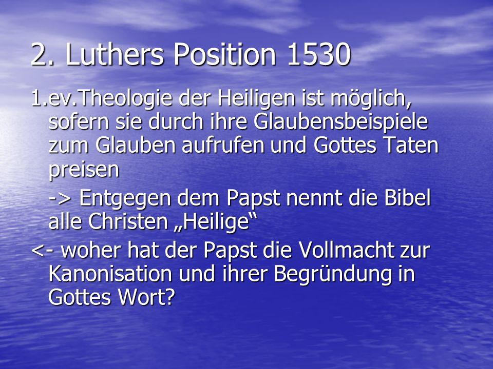 1.ev.Theologie der Heiligen ist möglich, sofern sie durch ihre Glaubensbeispiele zum Glauben aufrufen und Gottes Taten preisen -> Entgegen dem Papst n