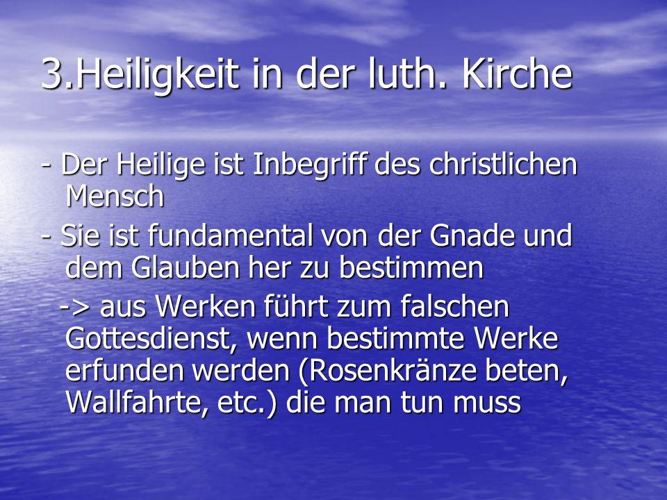 - Der Heilige ist Inbegriff des christlichen Mensch - Sie ist fundamental von der Gnade und dem Glauben her zu bestimmen -> aus Werken führt zum falsc