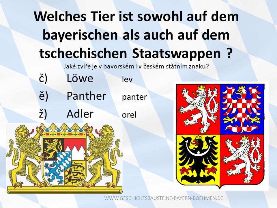 Welches Tier ist sowohl auf dem bayerischen als auch auf dem tschechischen Staatswappen ? Jaké zvíře je v bavorském i v českém státním znaku? č)Löwe l