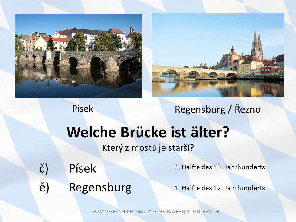 Welche Brücke ist älter? Který z mostů je starší? č) Písek ě) Regensburg Písek Regensburg / Řezno 1. Hälfte des 12. Jahrhunderts 2. Hälfte des 13. Jah