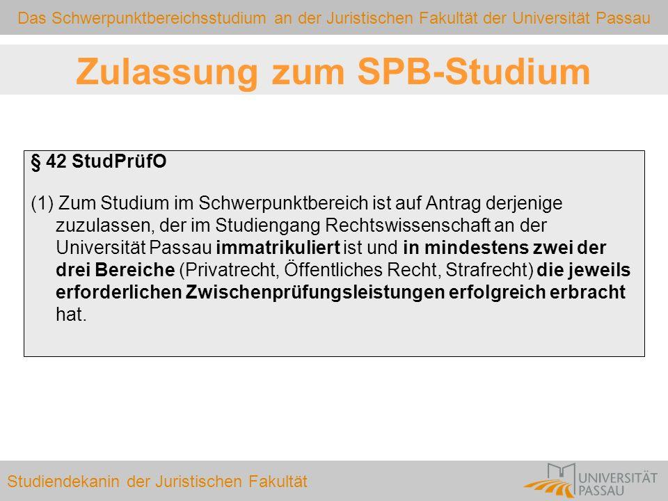 Das Schwerpunktbereichsstudium an der Juristischen Fakultät der Universität Passau Studiendekanin der Juristischen Fakultät Zulassung zum SPB-Studium
