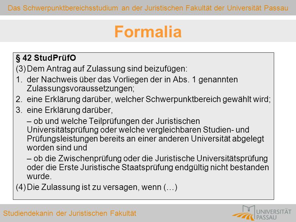 Das Schwerpunktbereichsstudium an der Juristischen Fakultät der Universität Passau Studiendekanin der Juristischen Fakultät Formalia § 42 StudPrüfO (3