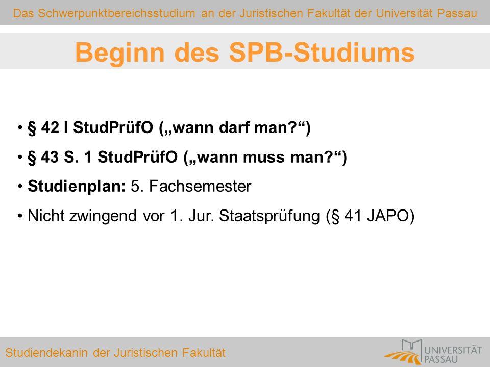 Das Schwerpunktbereichsstudium an der Juristischen Fakultät der Universität Passau Studiendekanin der Juristischen Fakultät Beginn des SPB-Studiums §