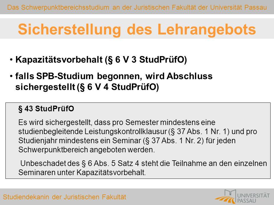 Das Schwerpunktbereichsstudium an der Juristischen Fakultät der Universität Passau Studiendekanin der Juristischen Fakultät Sicherstellung des Lehrang