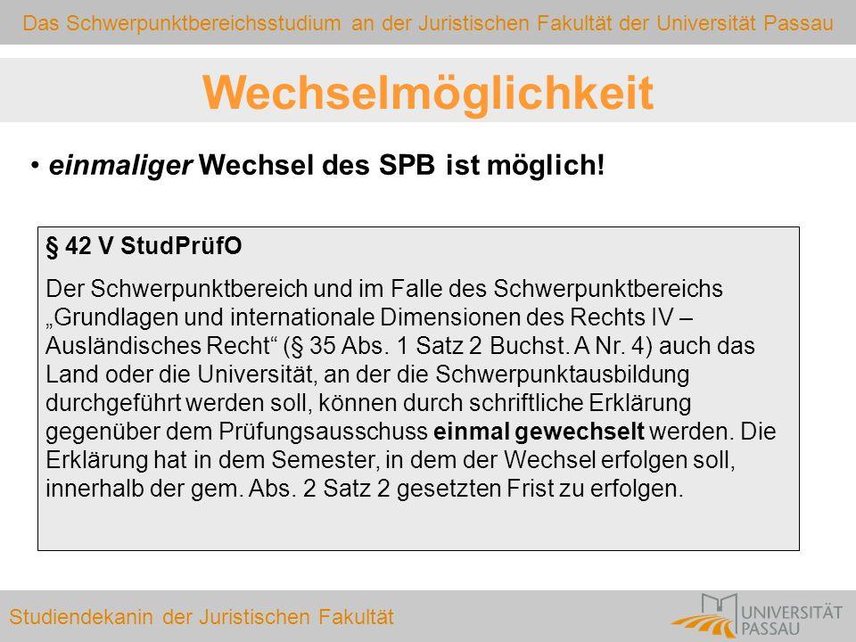Das Schwerpunktbereichsstudium an der Juristischen Fakultät der Universität Passau Studiendekanin der Juristischen Fakultät Wechselmöglichkeit einmali