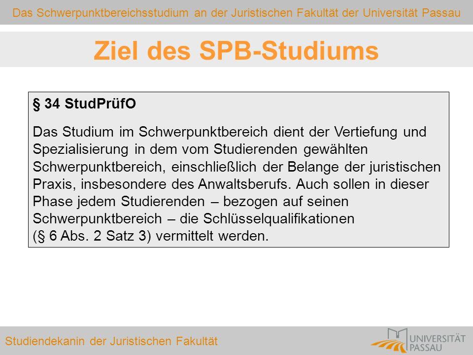 Das Schwerpunktbereichsstudium an der Juristischen Fakultät der Universität Passau Studiendekanin der Juristischen Fakultät § 34 StudPrüfO Das Studium
