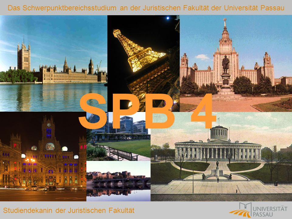 Das Schwerpunktbereichsstudium an der Juristischen Fakultät der Universität Passau Studiendekanin der Juristischen Fakultät SPB 4