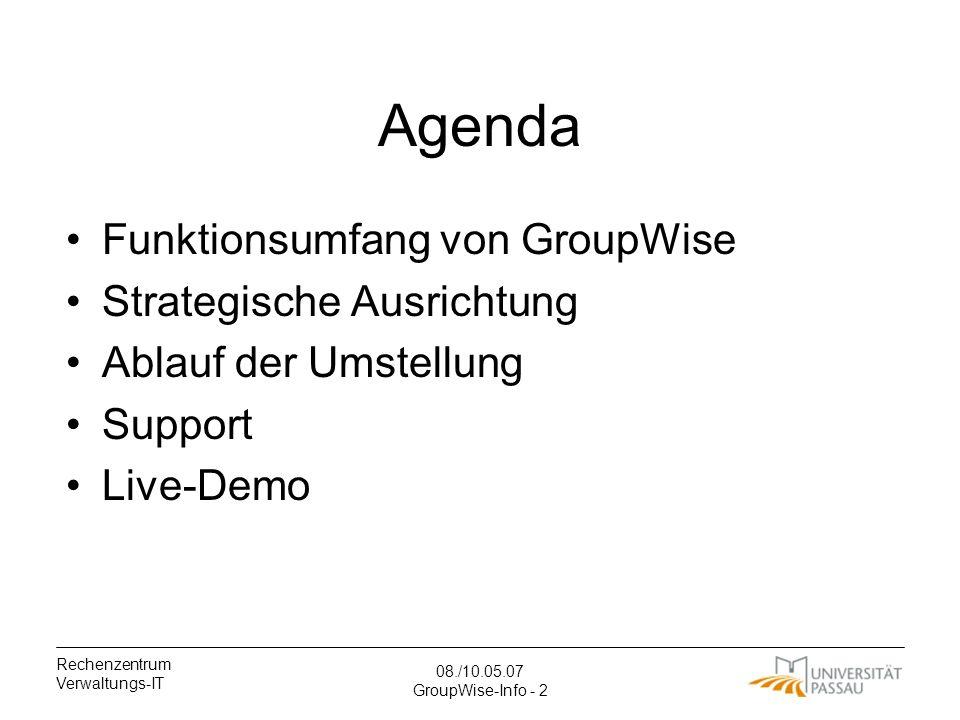 Rechenzentrum Verwaltungs-IT 08./10.05.07 GroupWise-Info - 2 Agenda Funktionsumfang von GroupWise Strategische Ausrichtung Ablauf der Umstellung Support Live-Demo