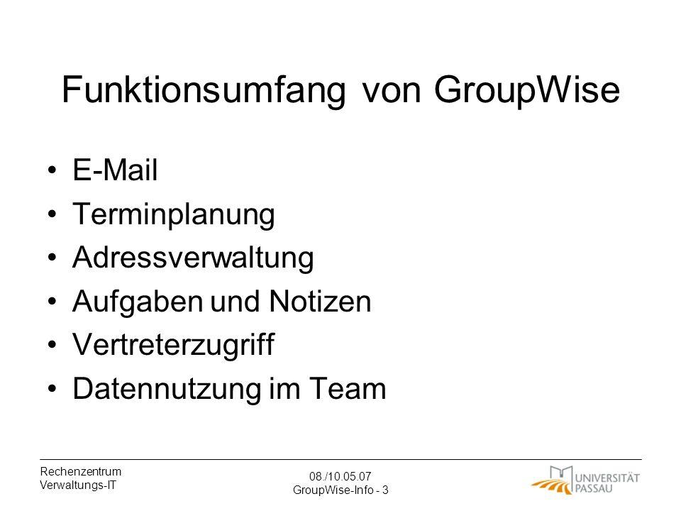 Rechenzentrum Verwaltungs-IT 08./10.05.07 GroupWise-Info - 3 Funktionsumfang von GroupWise E-Mail Terminplanung Adressverwaltung Aufgaben und Notizen Vertreterzugriff Datennutzung im Team