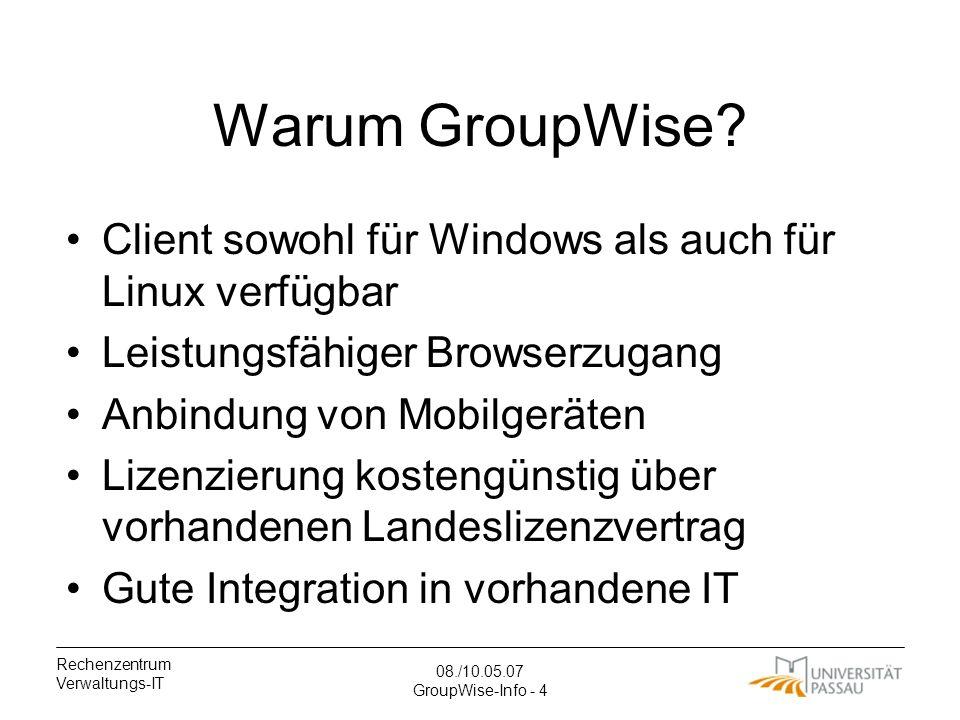 Rechenzentrum Verwaltungs-IT 08./10.05.07 GroupWise-Info - 4 Warum GroupWise.