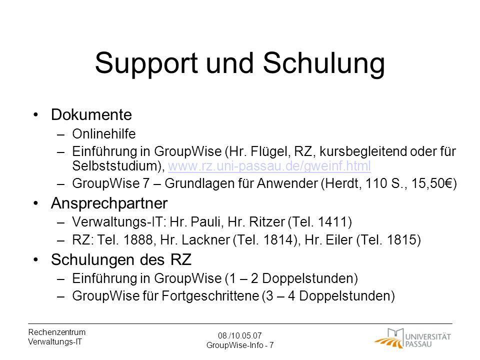 Rechenzentrum Verwaltungs-IT 08./10.05.07 GroupWise-Info - 7 Support und Schulung Dokumente –Onlinehilfe –Einführung in GroupWise (Hr.