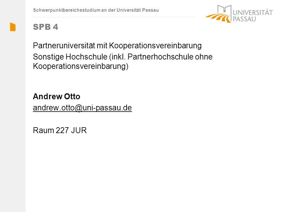 Schwerpunktbereichsstudium an der Universität Passau SPB 4 Partneruniversität mit Kooperationsvereinbarung Sonstige Hochschule (inkl. Partnerhochschul