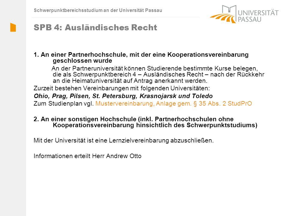 Schwerpunktbereichsstudium an der Universität Passau SPB 4: Ausländisches Recht 1. An einer Partnerhochschule, mit der eine Kooperationsvereinbarung g