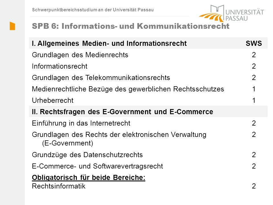 Schwerpunktbereichsstudium an der Universität Passau SPB 6: Informations- und Kommunikationsrecht I. Allgemeines Medien- und InformationsrechtSWS Grun