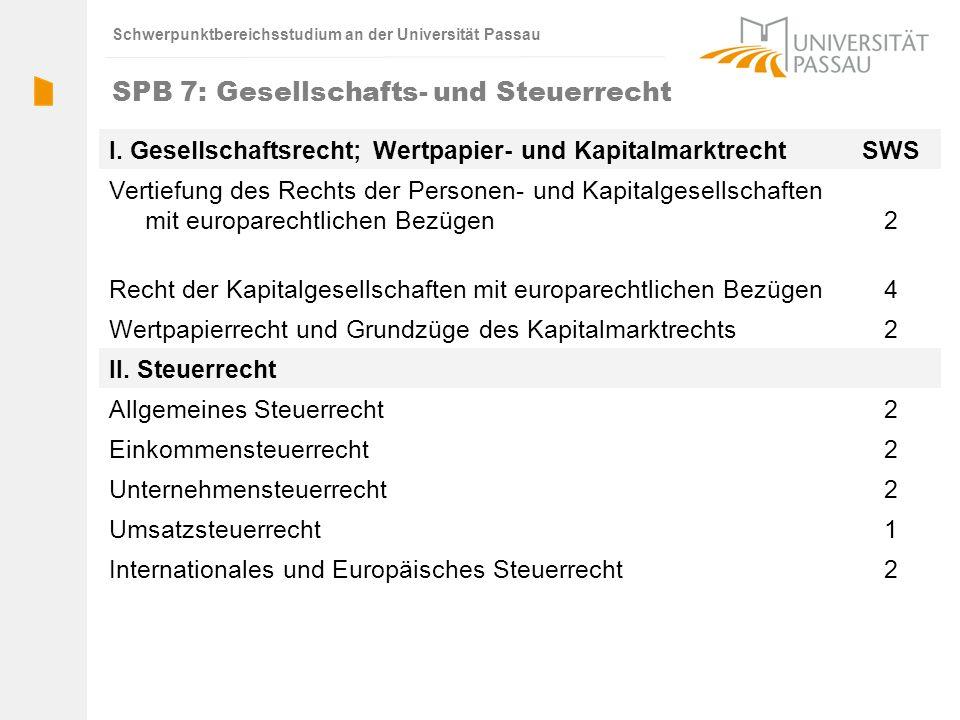 Schwerpunktbereichsstudium an der Universität Passau SPB 7: Gesellschafts- und Steuerrecht I. Gesellschaftsrecht; Wertpapier- und KapitalmarktrechtSWS