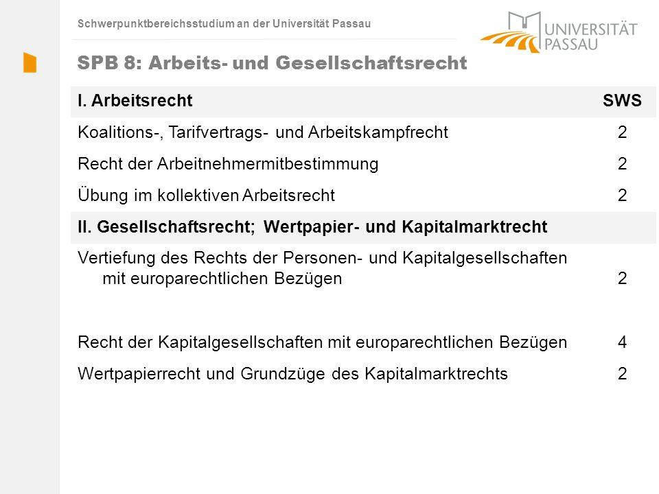 Schwerpunktbereichsstudium an der Universität Passau SPB 8: Arbeits- und Gesellschaftsrecht I. ArbeitsrechtSWS Koalitions-, Tarifvertrags- und Arbeits