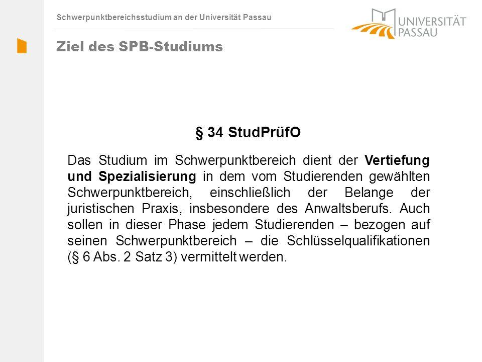 Schwerpunktbereichsstudium an der Universität Passau § 34 StudPrüfO Das Studium im Schwerpunktbereich dient der Vertiefung und Spezialisierung in dem vom Studierenden gewählten Schwerpunktbereich, einschließlich der Belange der juristischen Praxis, insbesondere des Anwaltsberufs.