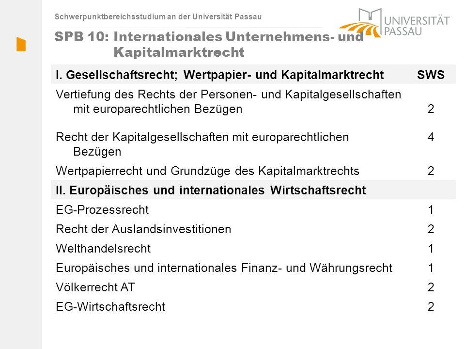 Schwerpunktbereichsstudium an der Universität Passau SPB 10: Internationales Unternehmens- und Kapitalmarktrecht I. Gesellschaftsrecht; Wertpapier- un