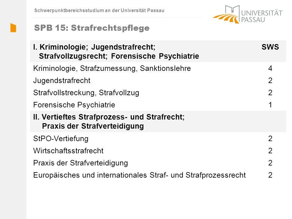 Schwerpunktbereichsstudium an der Universität Passau SPB 15: Strafrechtspflege I. Kriminologie; Jugendstrafrecht; Strafvollzugsrecht; Forensische Psyc