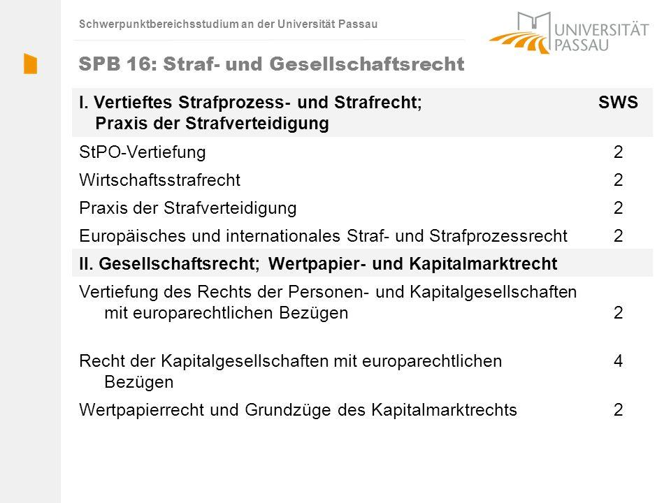 Schwerpunktbereichsstudium an der Universität Passau SPB 16: Straf- und Gesellschaftsrecht I. Vertieftes Strafprozess- und Strafrecht; Praxis der Stra