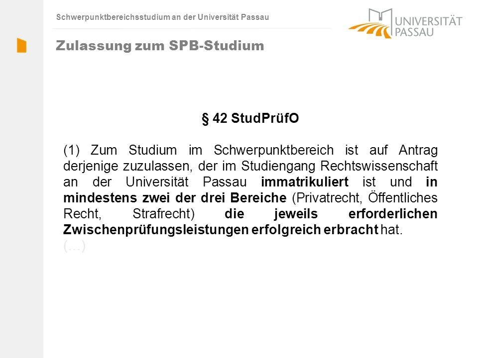 Schwerpunktbereichsstudium an der Universität Passau Zulassung zum SPB-Studium § 42 StudPrüfO (1) Zum Studium im Schwerpunktbereich ist auf Antrag der