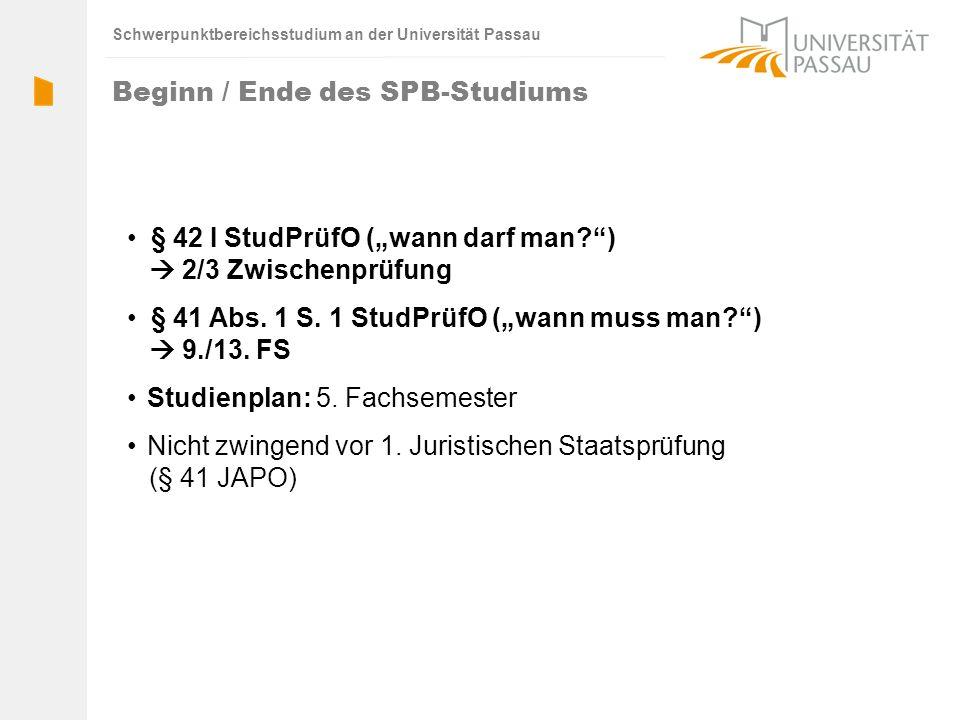 Schwerpunktbereichsstudium an der Universität Passau Beginn / Ende des SPB-Studiums § 42 I StudPrüfO (wann darf man?) 2/3 Zwischenprüfung § 41 Abs.