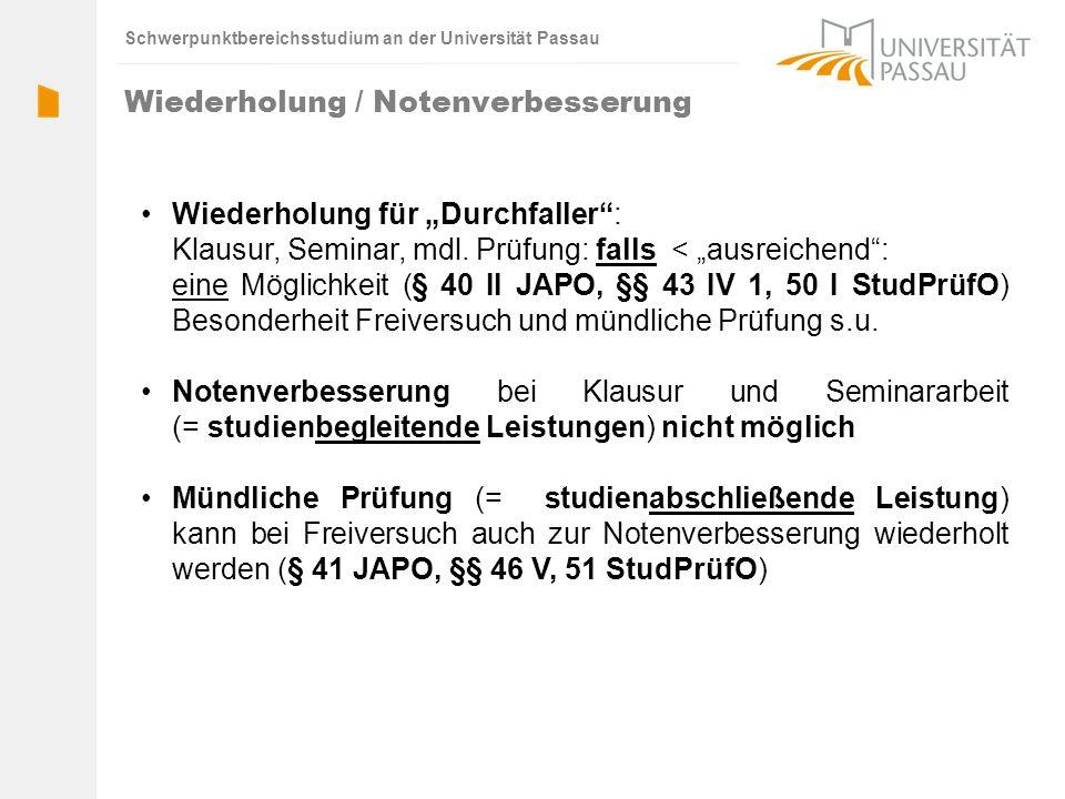 Schwerpunktbereichsstudium an der Universität Passau Wiederholung für Durchfaller: Klausur, Seminar, mdl. Prüfung: falls < ausreichend: eine Möglichke