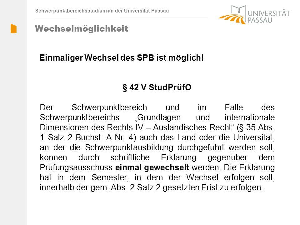 Schwerpunktbereichsstudium an der Universität Passau § 42 V StudPrüfO Der Schwerpunktbereich und im Falle des Schwerpunktbereichs Grundlagen und internationale Dimensionen des Rechts IV – Ausländisches Recht (§ 35 Abs.