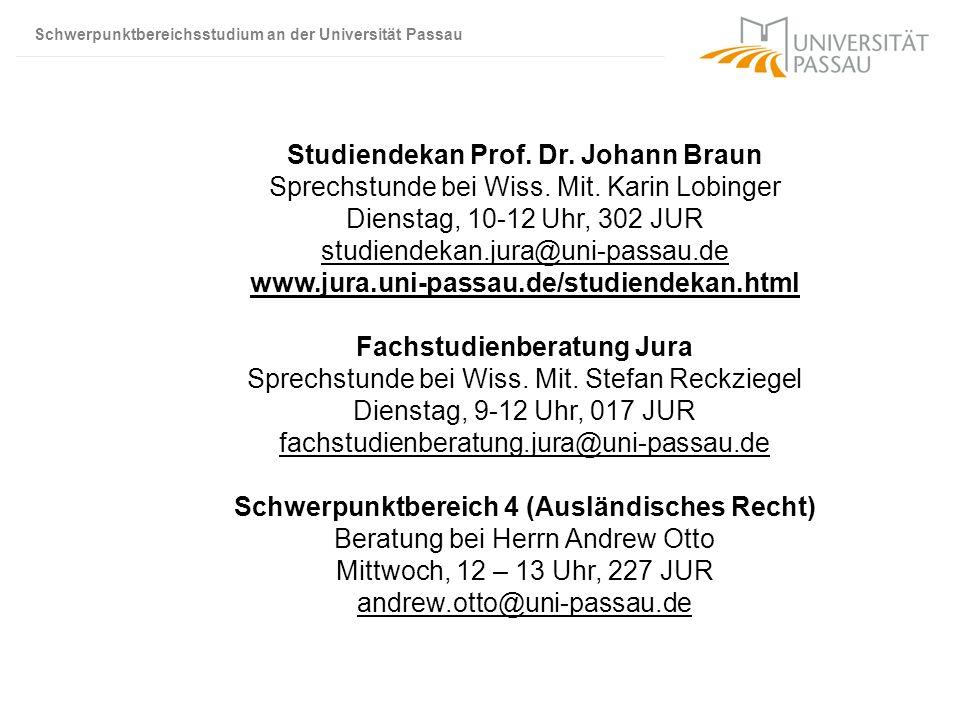 Schwerpunktbereichsstudium an der Universität Passau Studiendekan Prof. Dr. Johann Braun Sprechstunde bei Wiss. Mit. Karin Lobinger Dienstag, 10-12 Uh