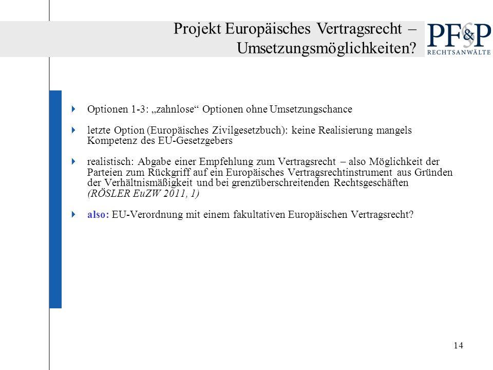 14 Optionen 1-3: zahnlose Optionen ohne Umsetzungschance letzte Option (Europäisches Zivilgesetzbuch): keine Realisierung mangels Kompetenz des EU-Ges