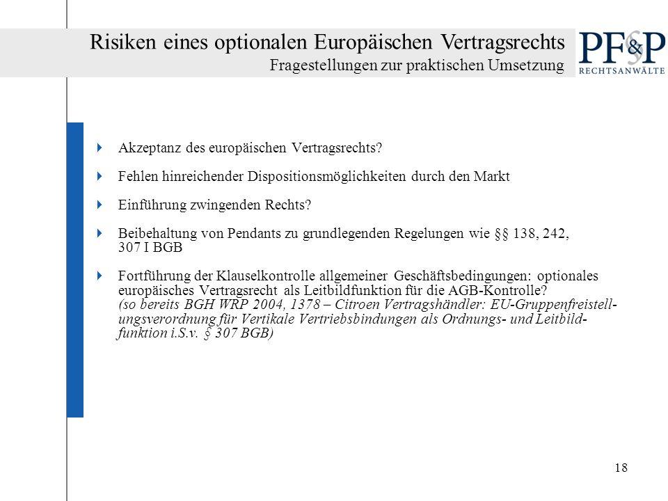 18 Akzeptanz des europäischen Vertragsrechts? Fehlen hinreichender Dispositionsmöglichkeiten durch den Markt Einführung zwingenden Rechts? Beibehaltun
