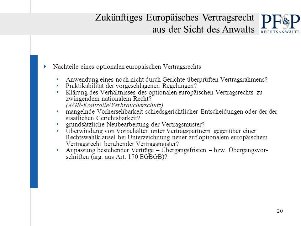 20 Nachteile eines optionalen europäischen Vertragsrechts Anwendung eines noch nicht durch Gerichte überprüften Vertragsrahmens? Praktikabilität der v