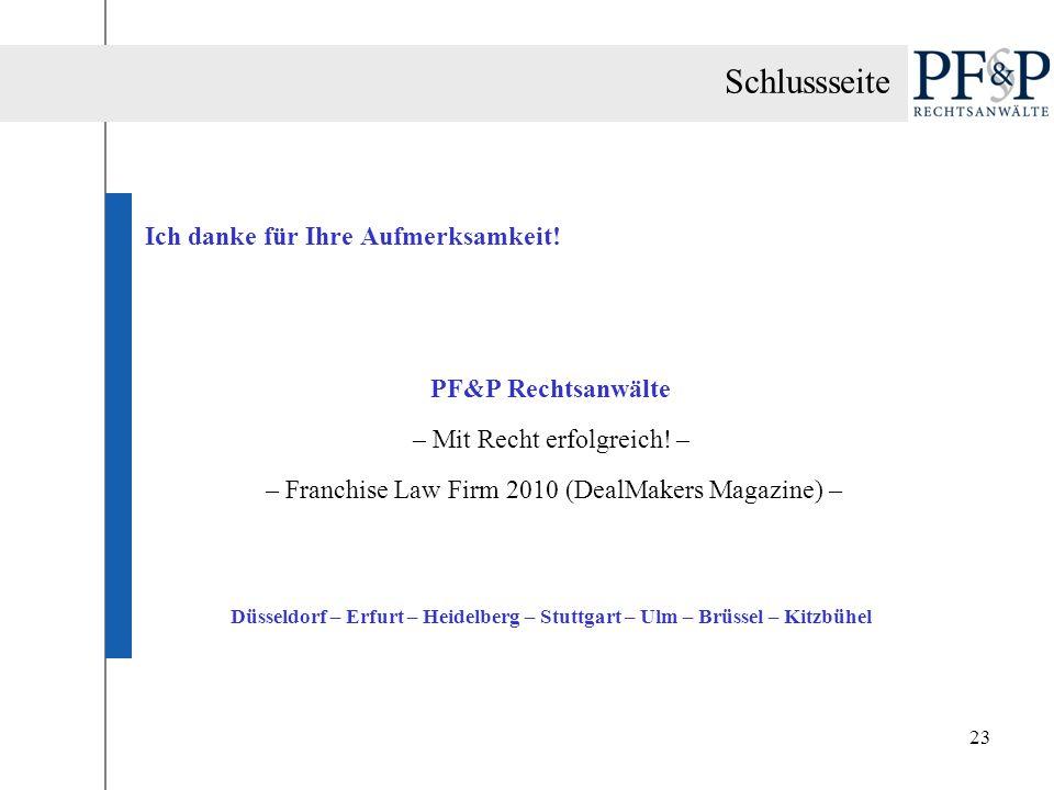 23 Ich danke für Ihre Aufmerksamkeit! PF&P Rechtsanwälte – Mit Recht erfolgreich! – – Franchise Law Firm 2010 (DealMakers Magazine) – Düsseldorf – Erf