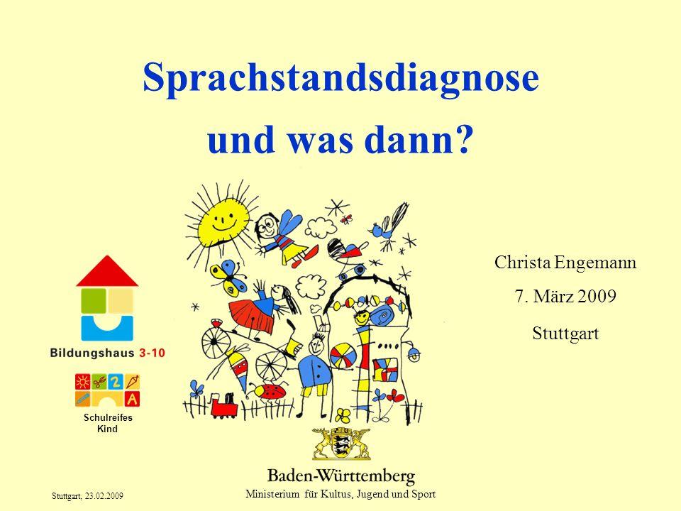 Ministerium für Kultus, Jugend und Sport Stuttgart, 23.02.2009 Sprachstandsdiagnose und was dann? Christa Engemann 7. März 2009 Stuttgart Schulreifes