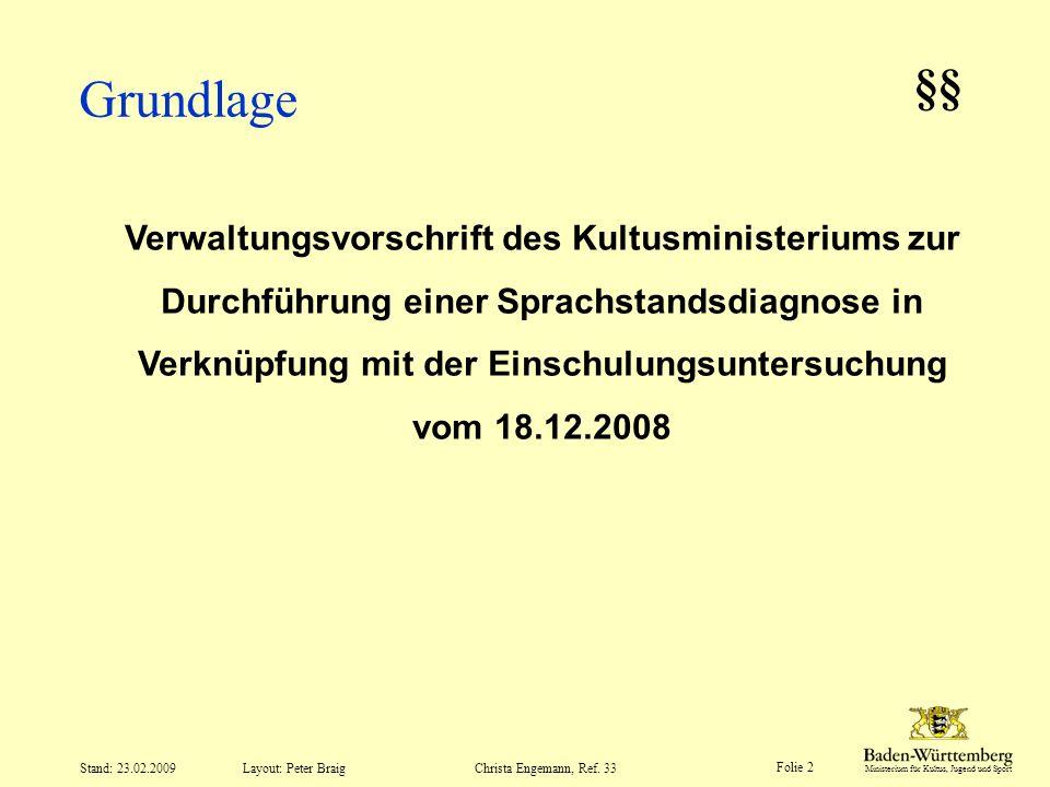 Ministerium für Kultus, Jugend und Sport Layout: Peter Braig Folie 2 Stand: 23.02.2009Christa Engemann, Ref. 33 Grundlage Verwaltungsvorschrift des Ku