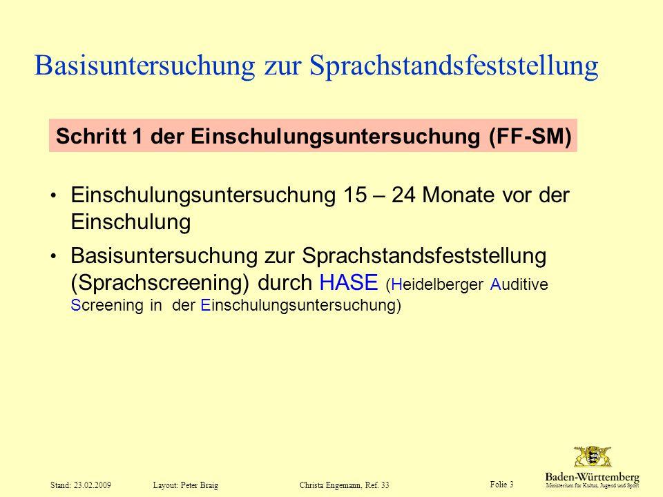 Ministerium für Kultus, Jugend und Sport Layout: Peter Braig Folie 3 Stand: 23.02.2009Christa Engemann, Ref. 33 Basisuntersuchung zur Sprachstandsfest