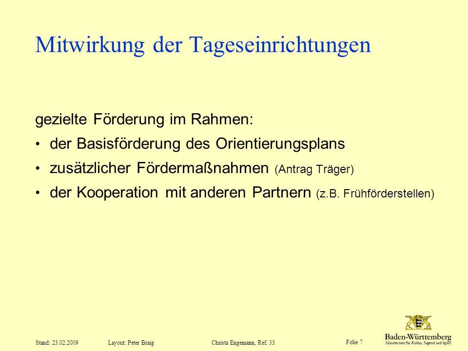Ministerium für Kultus, Jugend und Sport Layout: Peter Braig Folie 7 Stand: 23.02.2009Christa Engemann, Ref. 33 Mitwirkung der Tageseinrichtungen gezi