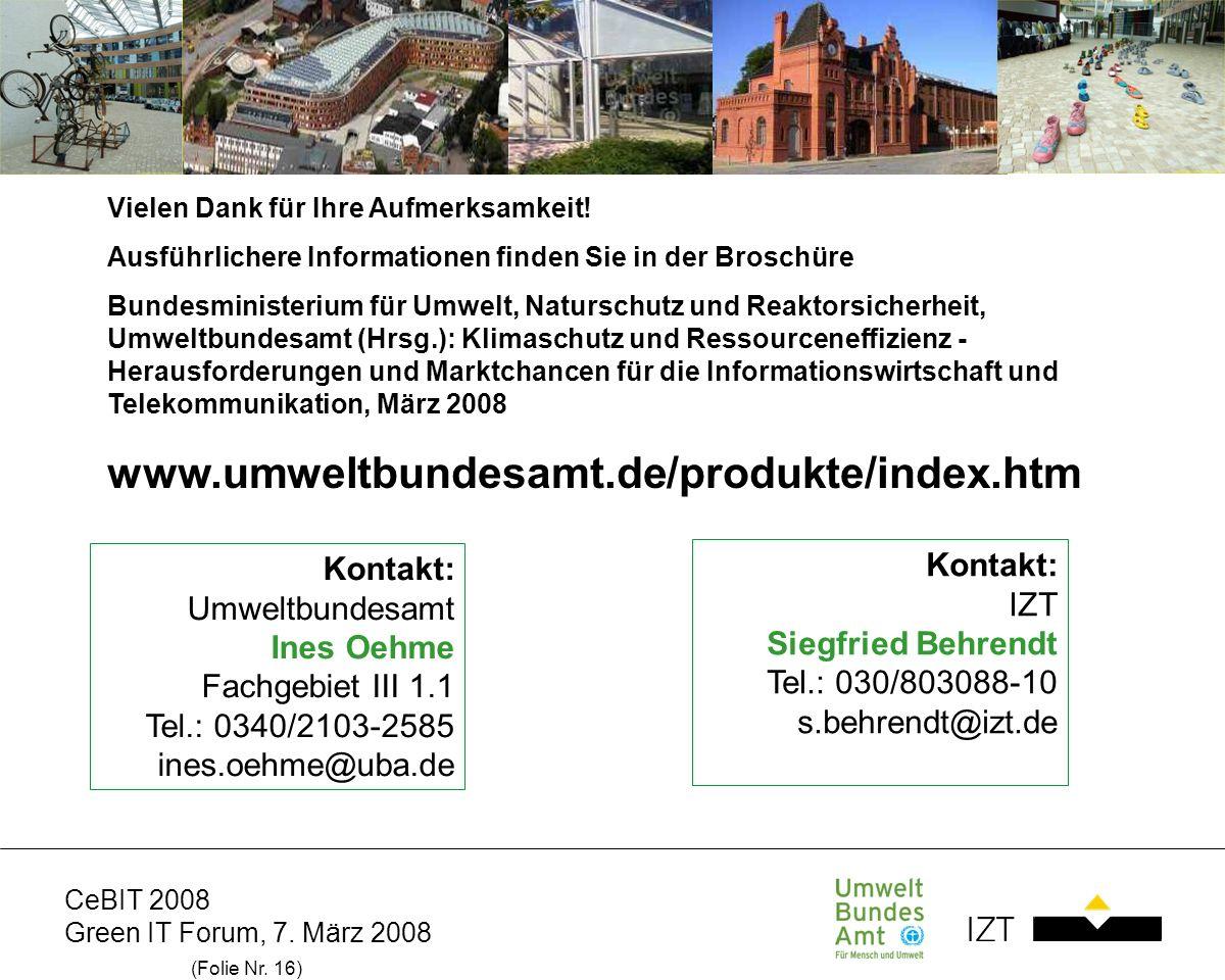 CeBIT 2008 Green IT Forum, 7. März 2008 (Folie Nr. 16) Vielen Dank für Ihre Aufmerksamkeit! Ausführlichere Informationen finden Sie in der Broschüre B