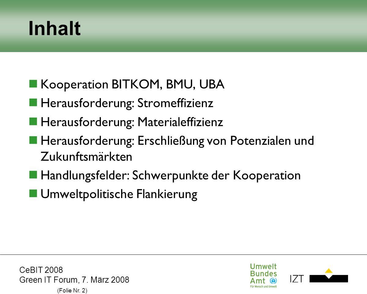 CeBIT 2008 Green IT Forum, 7. März 2008 (Folie Nr. 2) Inhalt Kooperation BITKOM, BMU, UBA Herausforderung: Stromeffizienz Herausforderung: Materialeff