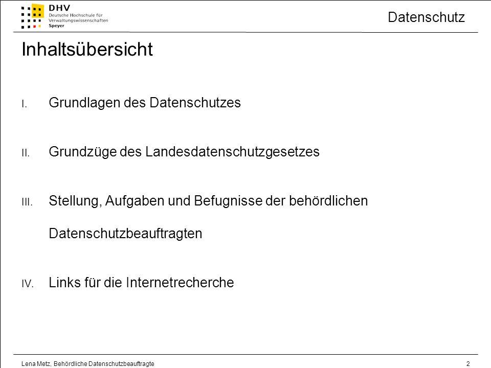 Datenschutz Lena Metz, Behördliche Datenschutzbeauftragte13 II.Grundzüge des Landesdatenschutzgesetzes Erlaubnisvorschriften Spezialvorschriften Beispiele: § 54 Abs.