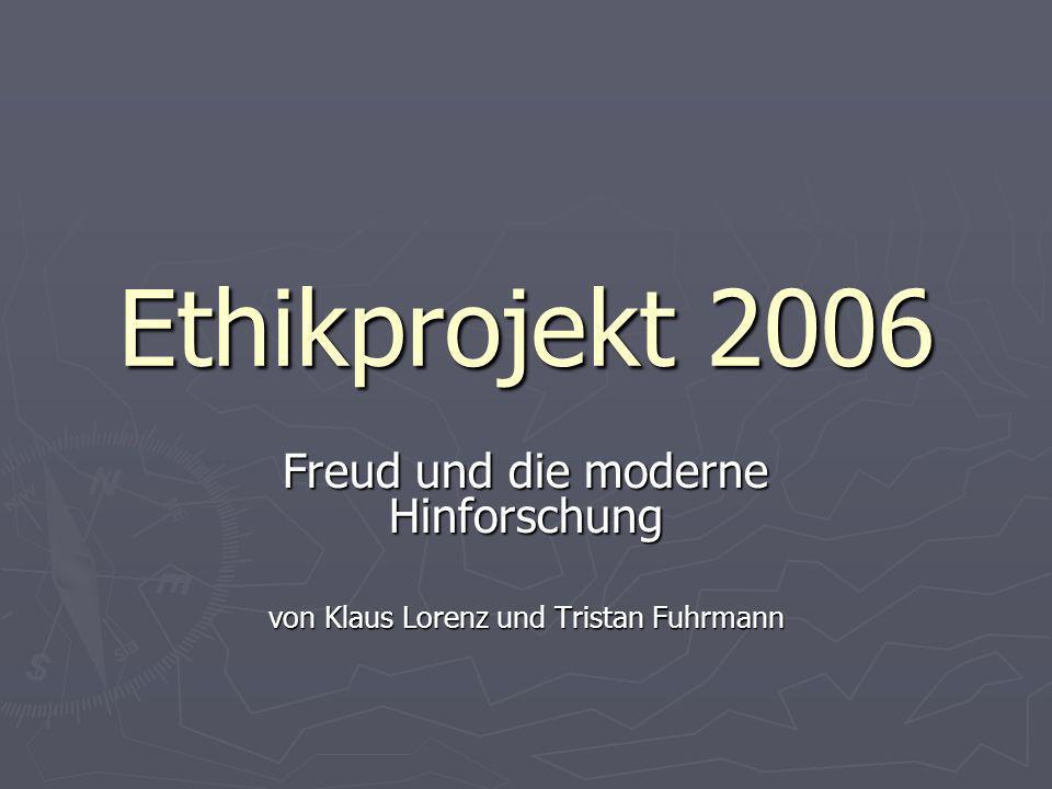Ethikprojekt 2006 Freud und die moderne Hinforschung von Klaus Lorenz und Tristan Fuhrmann