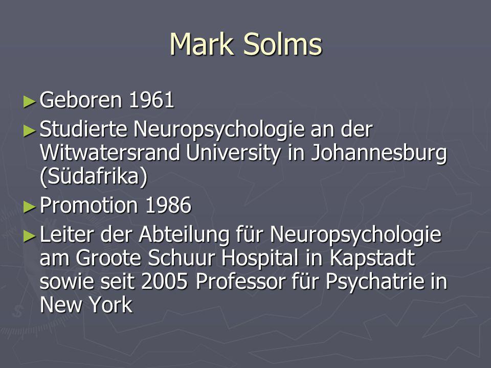 Mark Solms Geboren 1961 Geboren 1961 Studierte Neuropsychologie an der Witwatersrand University in Johannesburg (Südafrika) Studierte Neuropsychologie