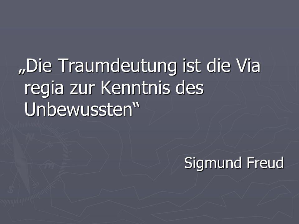 Die Traumdeutung ist die Via regia zur Kenntnis des Unbewussten Die Traumdeutung ist die Via regia zur Kenntnis des Unbewussten Sigmund Freud Sigmund