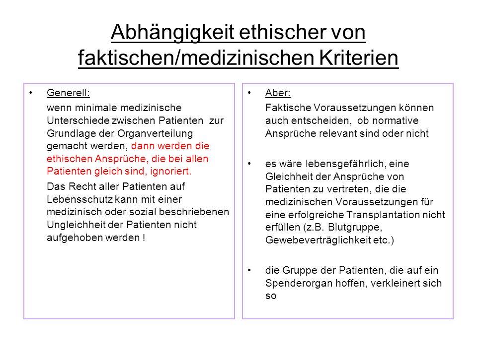 Abhängigkeit ethischer von faktischen/medizinischen Kriterien Generell: wenn minimale medizinische Unterschiede zwischen Patienten zur Grundlage der Organverteilung gemacht werden, dann werden die ethischen Ansprüche, die bei allen Patienten gleich sind, ignoriert.