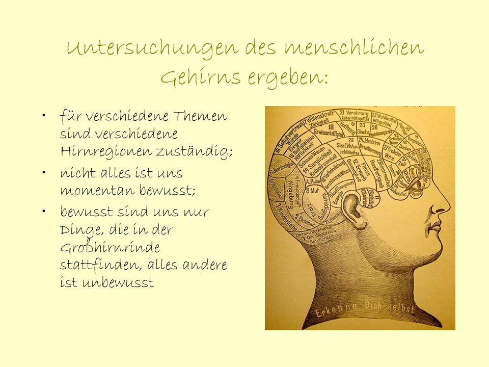Untersuchungen des menschlichen Gehirns ergeben: für verschiedene Themen sind verschiedene Hirnregionen zuständig; nicht alles ist uns momentan bewuss