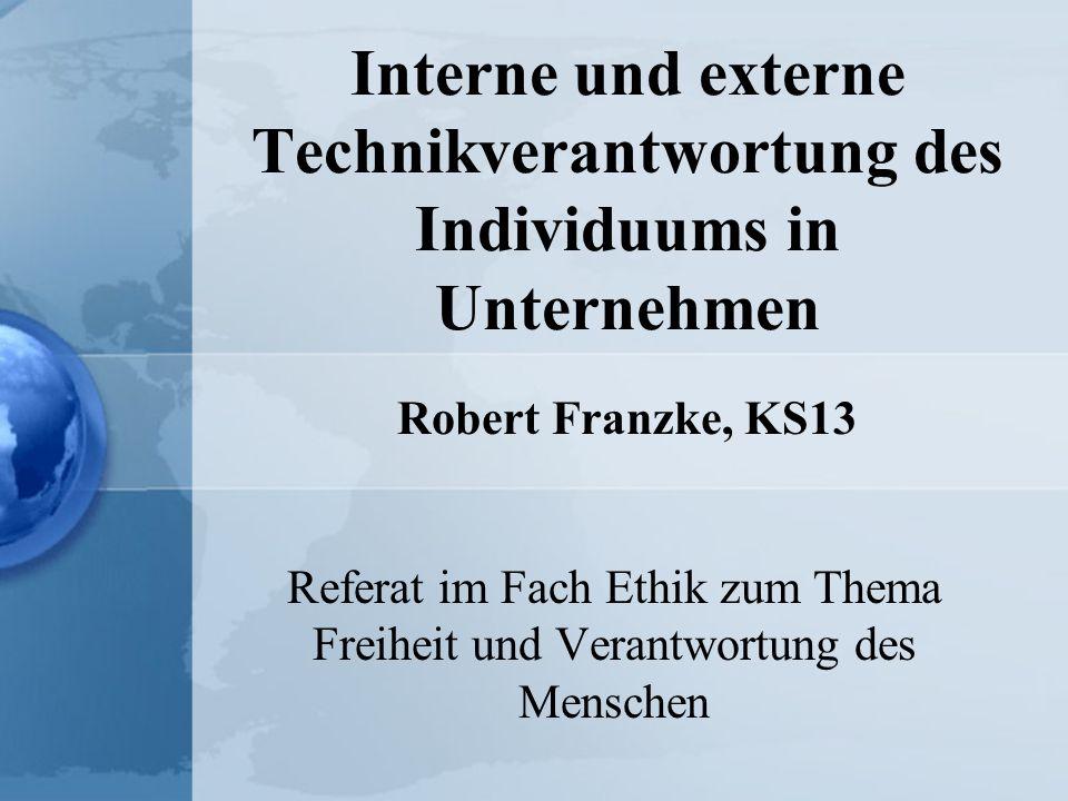Interne und externe Technikverantwortung des Individuums in Unternehmen Referat im Fach Ethik zum Thema Freiheit und Verantwortung des Menschen Robert