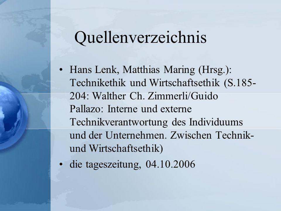 Quellenverzeichnis Hans Lenk, Matthias Maring (Hrsg.): Technikethik und Wirtschaftsethik (S.185- 204: Walther Ch. Zimmerli/Guido Pallazo: Interne und